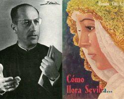 """Los versos al Baratillo que los cicerones del padre Cué le aconsejaron suprimir en """"Cómo llora Sevilla""""El Cardenal Segura recriminó al popular jesuita que abrazara a los costaleros; y Jacinto Benavente calificó la obra de """"maravilla poética"""""""